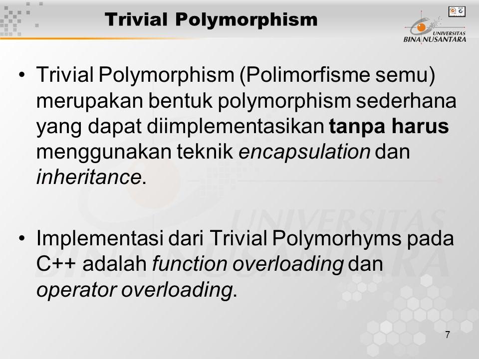 7 Trivial Polymorphism Trivial Polymorphism (Polimorfisme semu) merupakan bentuk polymorphism sederhana yang dapat diimplementasikan tanpa harus menggunakan teknik encapsulation dan inheritance.