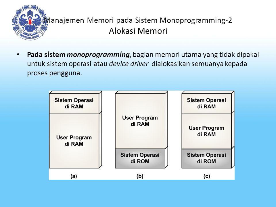 Manajemen Memori pada Sistem Monoprogramming-3 Proteksi Memori Pada sistem monoprogramming, kode instruksi dan data dari sistem operasi butuh dilindungi dari akses langsung ataupun modifikasi oleh proses aplikasi pengguna.