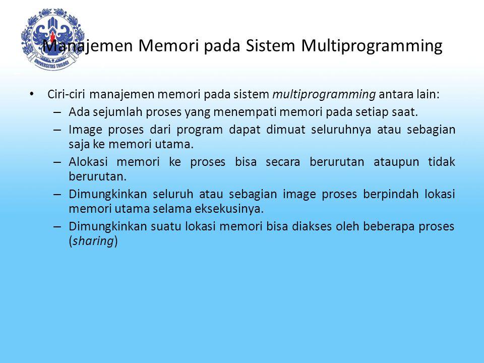 Manajemen Memori pada Sistem Multiprogramming-2 Pada sistem multiprogramming, metode alokasi memori ke proses- proses dapat dikategorikan sebagai berikut : Alokasi berurut mengalokasikan suatu proses secara utuh ke suatu bagian memori yang berurut.