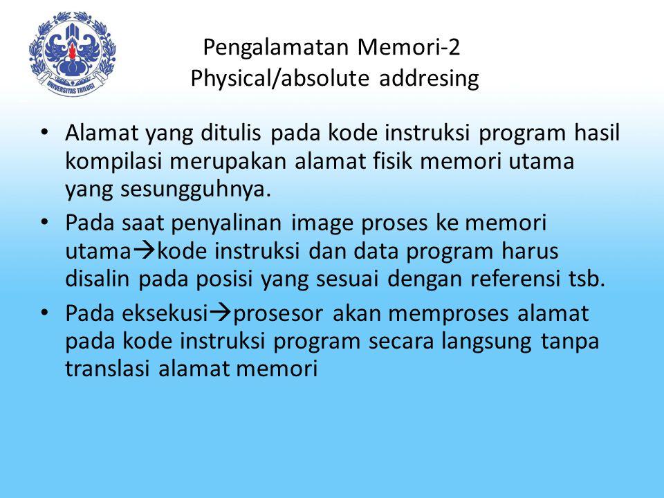 Pengalamatan Memori-3 Relative addresing Digunakan pada sistem yang menggunakan alokasi memori berturut Alamat pada kode instruksi program merupakan alamat relative, offset terhadap posisi awal program.