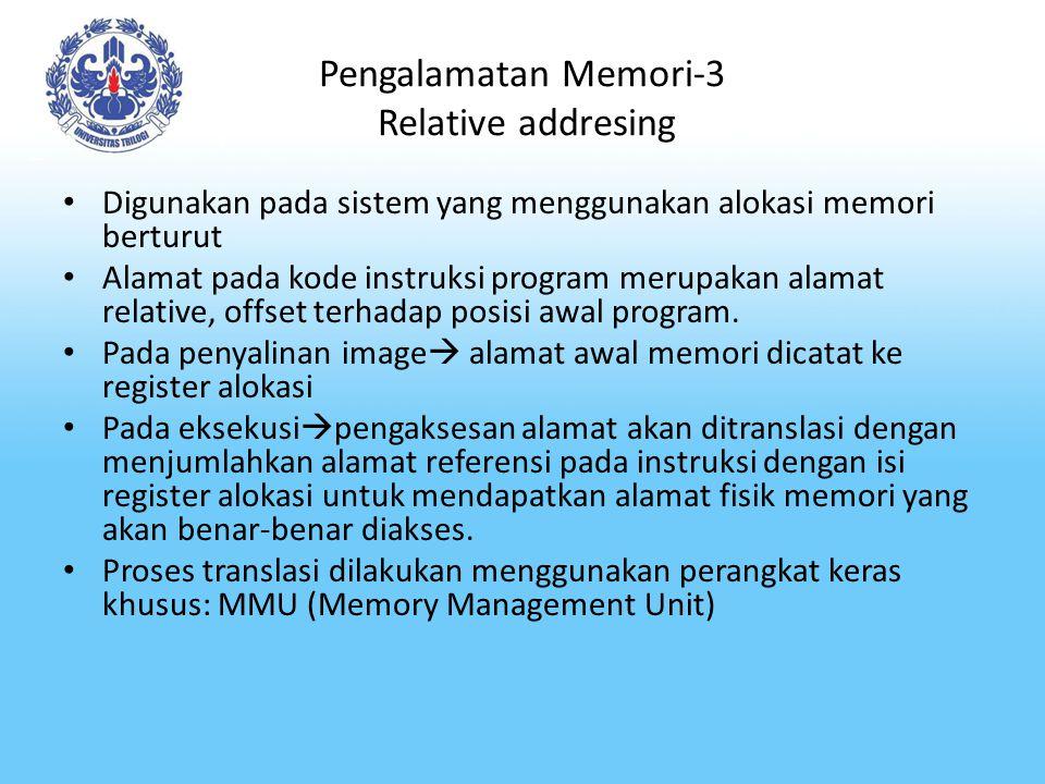 Pengalamatan Memori-4 Relative addresing Proses alokasi memori dan tranlasi alamat pada pengalamatan relatif