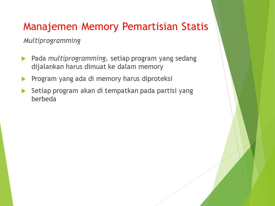 Manajemen memori mempunyai fungsi sbb:  Mengelola informasi memori yang dipakai dan tidak dipakai  Mengalokasikan memori ke proses yang memerlukan  Mendealokasikan memori dari proses telah selesai  Mengelola swapping antar memori utama dan memori sekunder
