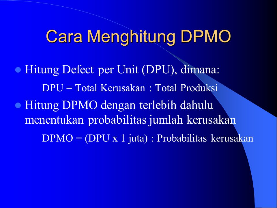 Six Sigma Sebagai Sistem Pengukuran (2) DPMO merupakan ukuran yang baik bagi kualitas produk ataupun proses sebab berkorelasi langsung dengan cacat, biaya dan waktu yang terbuang.