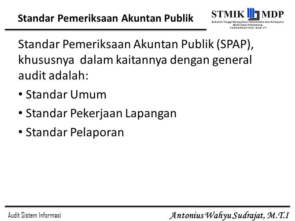 Audit Sistem Informasi Antonius Wahyu Sudrajat, M.T.I Standar Pemeriksaan Akuntan Publik Standar Pemeriksaan Akuntan Publik (SPAP), khususnya dalam ka