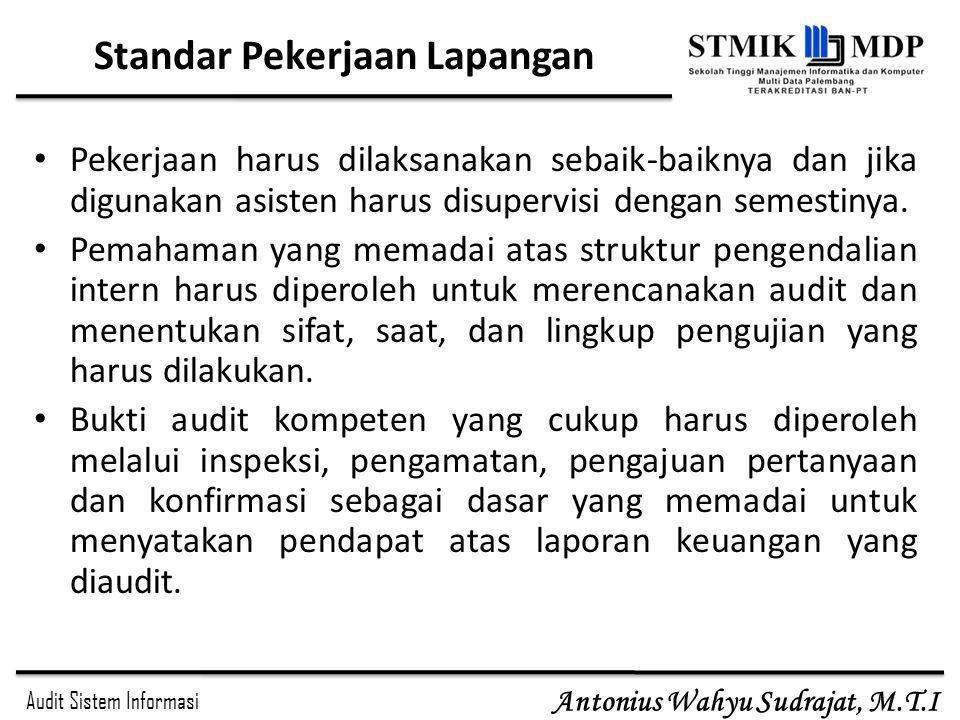 Audit Sistem Informasi Antonius Wahyu Sudrajat, M.T.I Standar Pekerjaan Lapangan Pekerjaan harus dilaksanakan sebaik-baiknya dan jika digunakan asiste