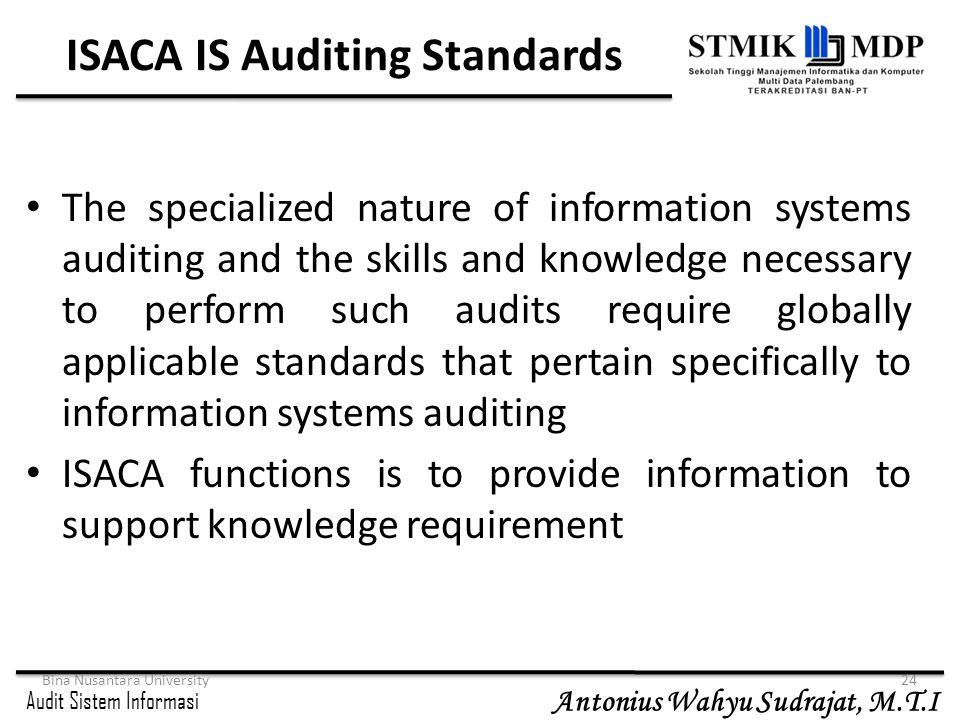 Audit Sistem Informasi Antonius Wahyu Sudrajat, M.T.I Bina Nusantara University24 ISACA IS Auditing Standards The specialized nature of information sy