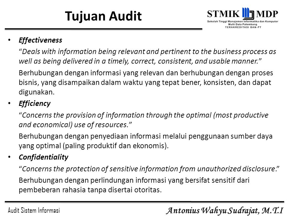 "Audit Sistem Informasi Antonius Wahyu Sudrajat, M.T.I Tujuan Audit Effectiveness ""Deals with information being relevant and pertinent to the business"