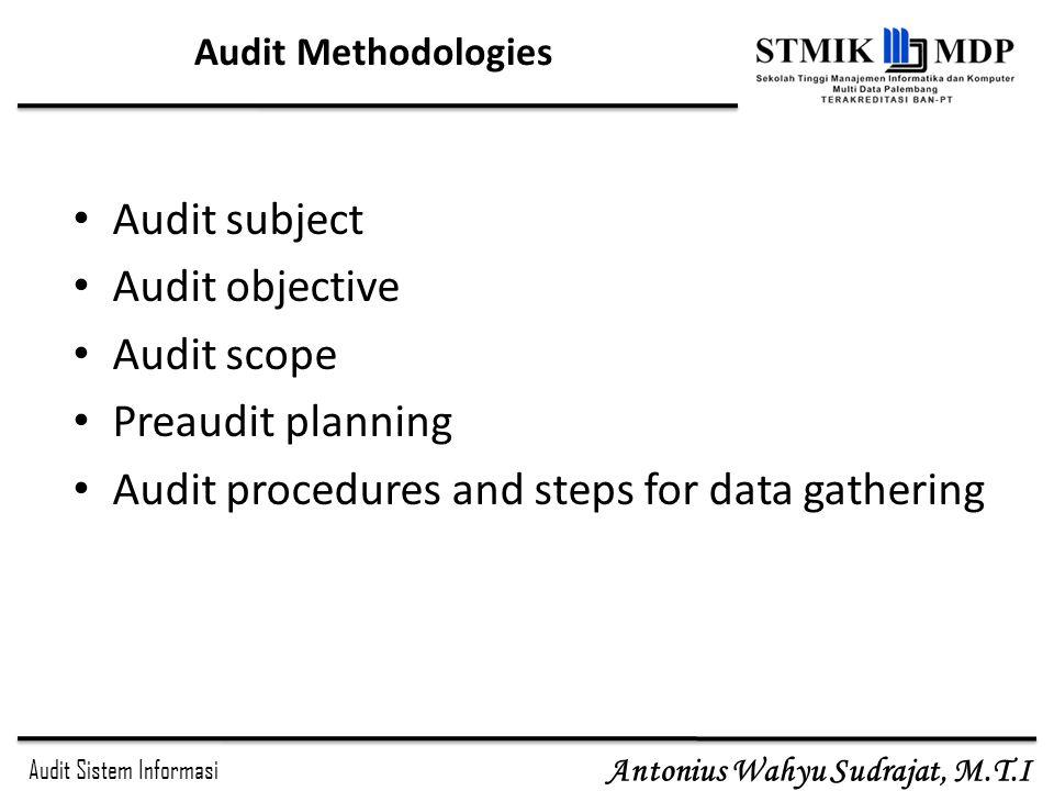 Audit Sistem Informasi Antonius Wahyu Sudrajat, M.T.I Audit Methodologies Audit subject Audit objective Audit scope Preaudit planning Audit procedures