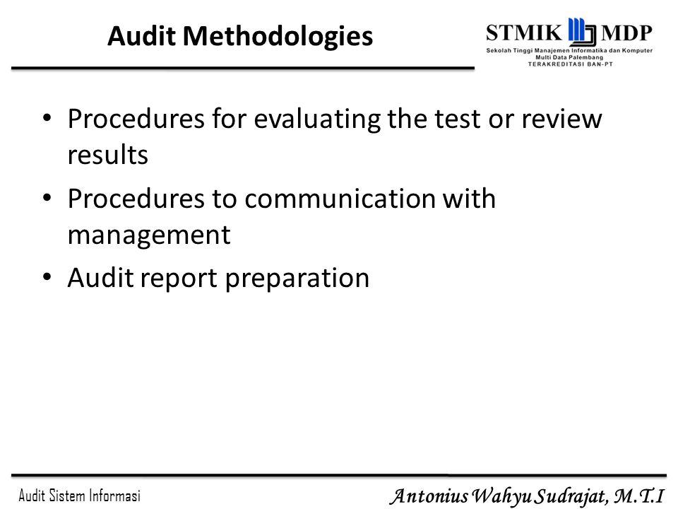 Audit Sistem Informasi Antonius Wahyu Sudrajat, M.T.I Audit Methodologies Procedures for evaluating the test or review results Procedures to communica