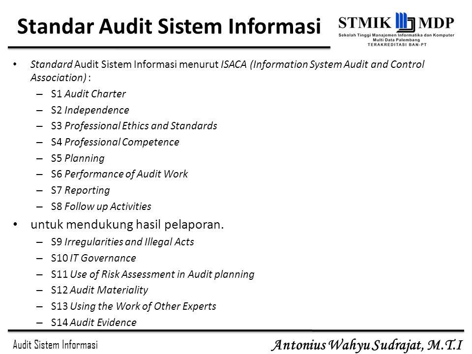 Audit Sistem Informasi Antonius Wahyu Sudrajat, M.T.I Standar Audit Sistem Informasi Standard Audit Sistem Informasi menurut ISACA (Information System