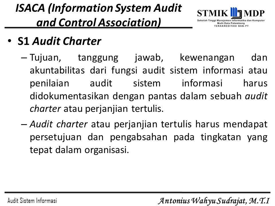 Audit Sistem Informasi Antonius Wahyu Sudrajat, M.T.I ISACA (Information System Audit and Control Association) S1 Audit Charter – Tujuan, tanggung jaw
