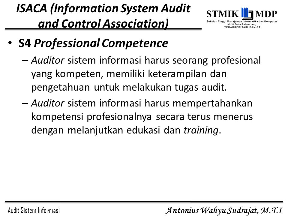 Audit Sistem Informasi Antonius Wahyu Sudrajat, M.T.I ISACA (Information System Audit and Control Association) S4 Professional Competence – Auditor si