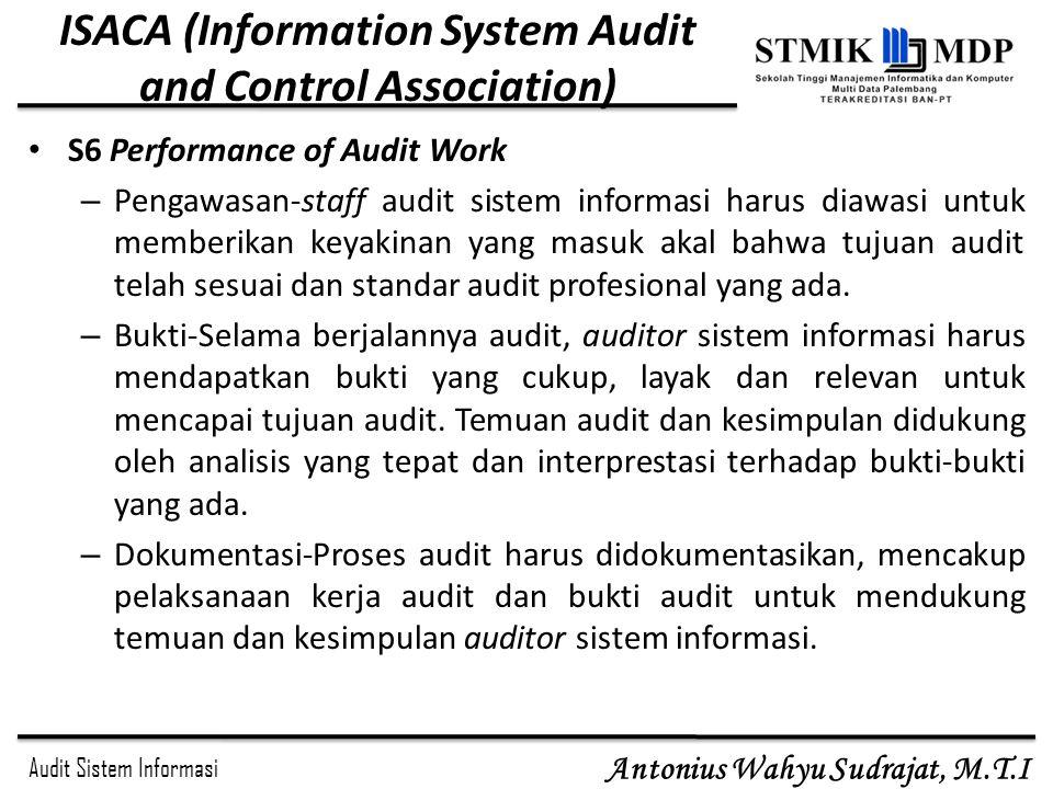 Audit Sistem Informasi Antonius Wahyu Sudrajat, M.T.I ISACA (Information System Audit and Control Association) S6 Performance of Audit Work – Pengawas