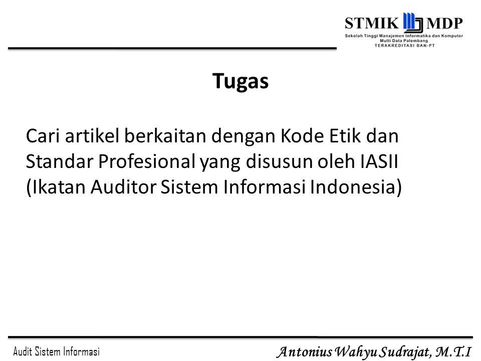 Audit Sistem Informasi Antonius Wahyu Sudrajat, M.T.I Tugas Cari artikel berkaitan dengan Kode Etik dan Standar Profesional yang disusun oleh IASII (I