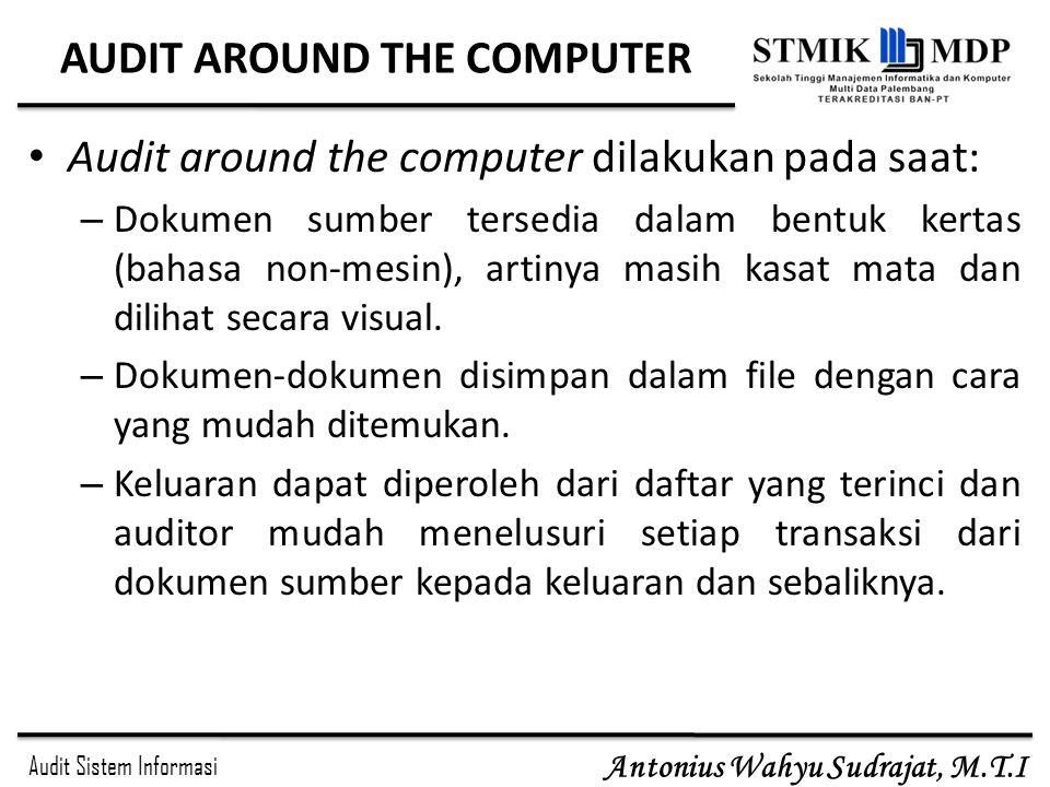 Audit Sistem Informasi Antonius Wahyu Sudrajat, M.T.I AUDIT AROUND THE COMPUTER Kelebihan: – Proses audit tidak memakan waktu lama karena hanya melakukan audit tidak secara mendalam.