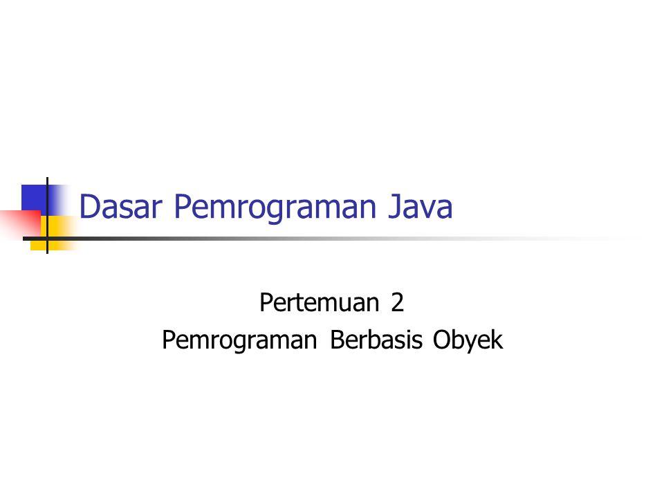 Dasar Pemrograman Java Pertemuan 2 Pemrograman Berbasis Obyek