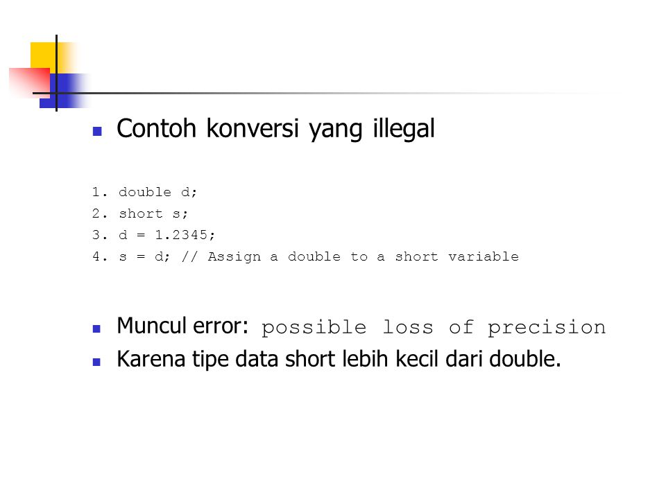 Contoh konversi yang illegal 1. double d; 2. short s; 3.