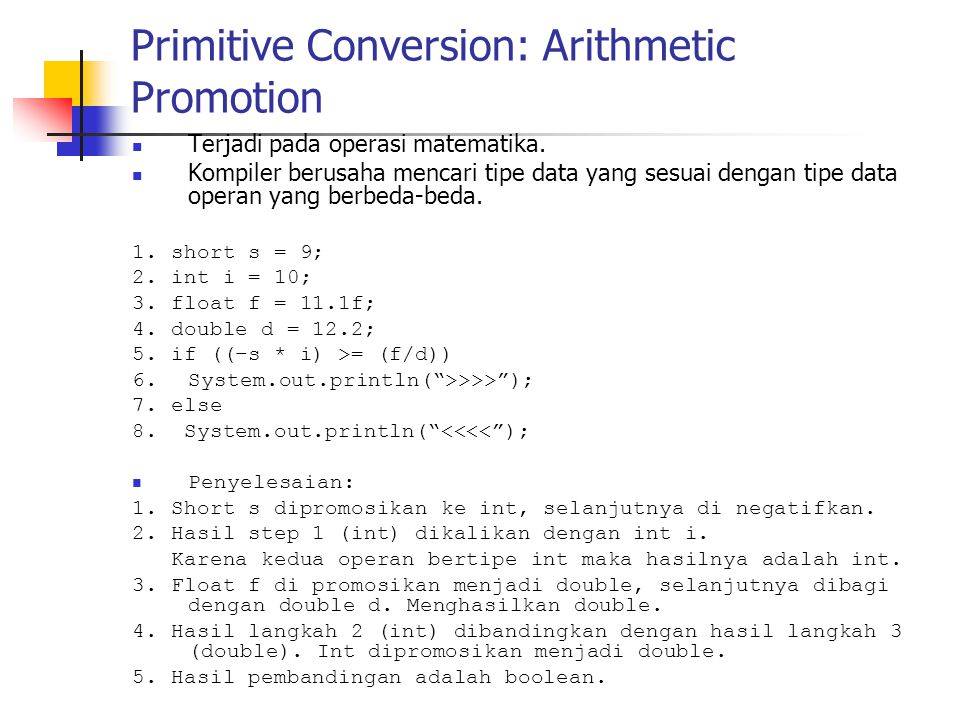 Primitive Conversion: Arithmetic Promotion Terjadi pada operasi matematika.