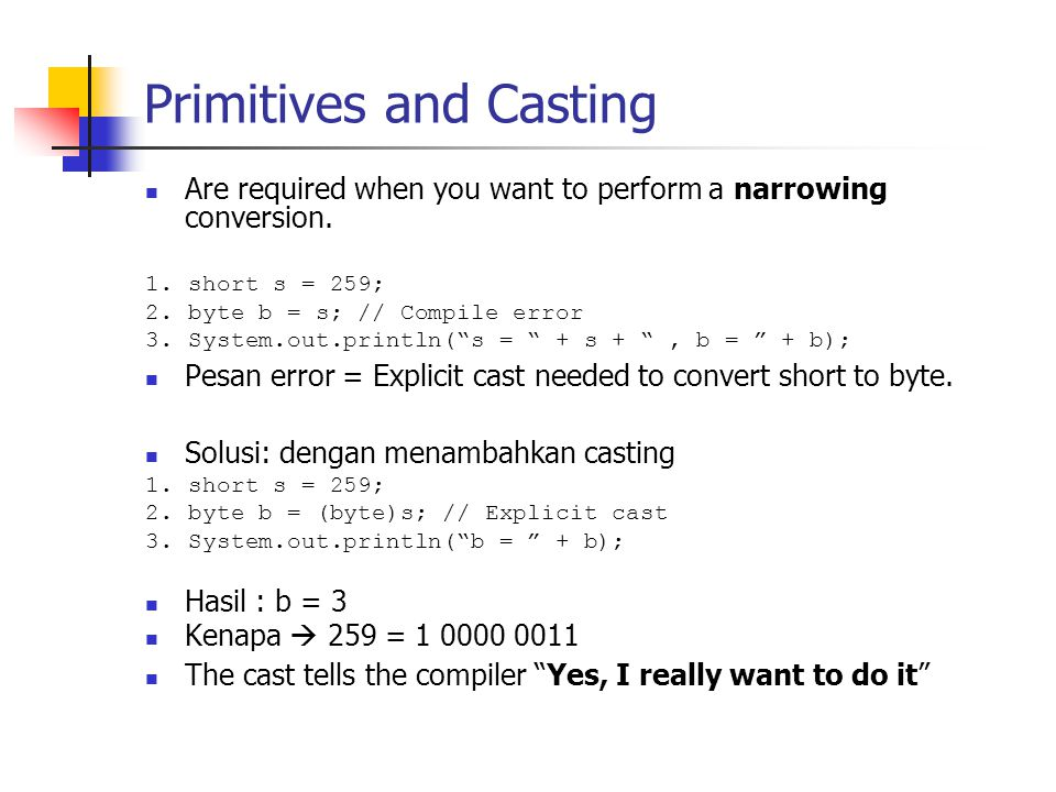 Primitives and Casting Are required when you want to perform a narrowing conversion.