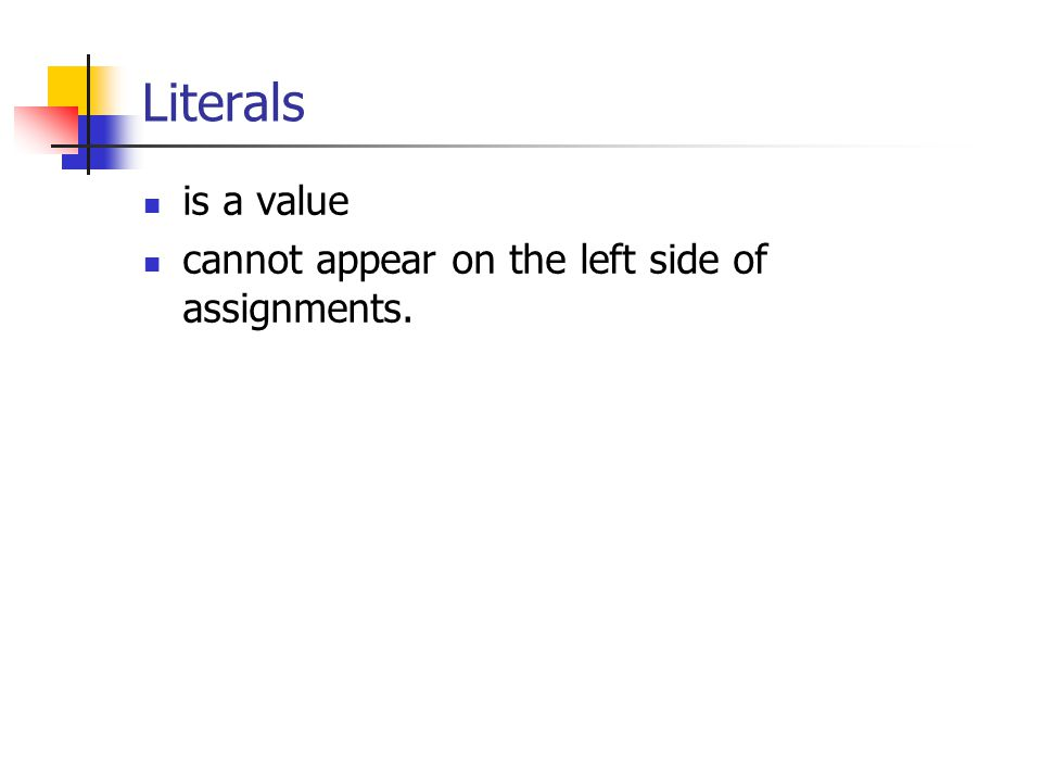 Literals is a value cannot appear on the left side of assignments.