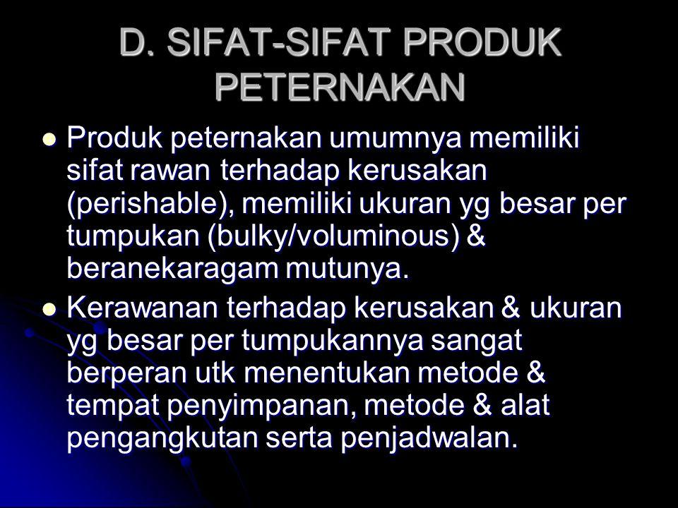 D. SIFAT-SIFAT PRODUK PETERNAKAN Produk peternakan umumnya memiliki sifat rawan terhadap kerusakan (perishable), memiliki ukuran yg besar per tumpukan