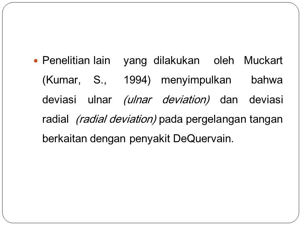 PenelitianlainyangdilakukanolehMuckart (Kumar,S.,1994) menyimpulkan bahwa deviasi ulnar (ulnar deviation) dan deviasi radial (radial deviation) pada p
