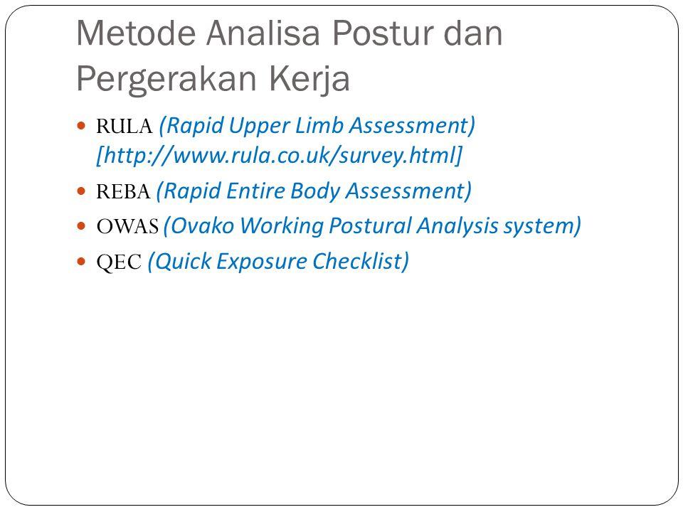 Metode Analisa Postur dan Pergerakan Kerja RULA (Rapid Upper Limb Assessment) [http://www.rula.co.uk/survey.html] REBA (Rapid Entire Body Assessment)