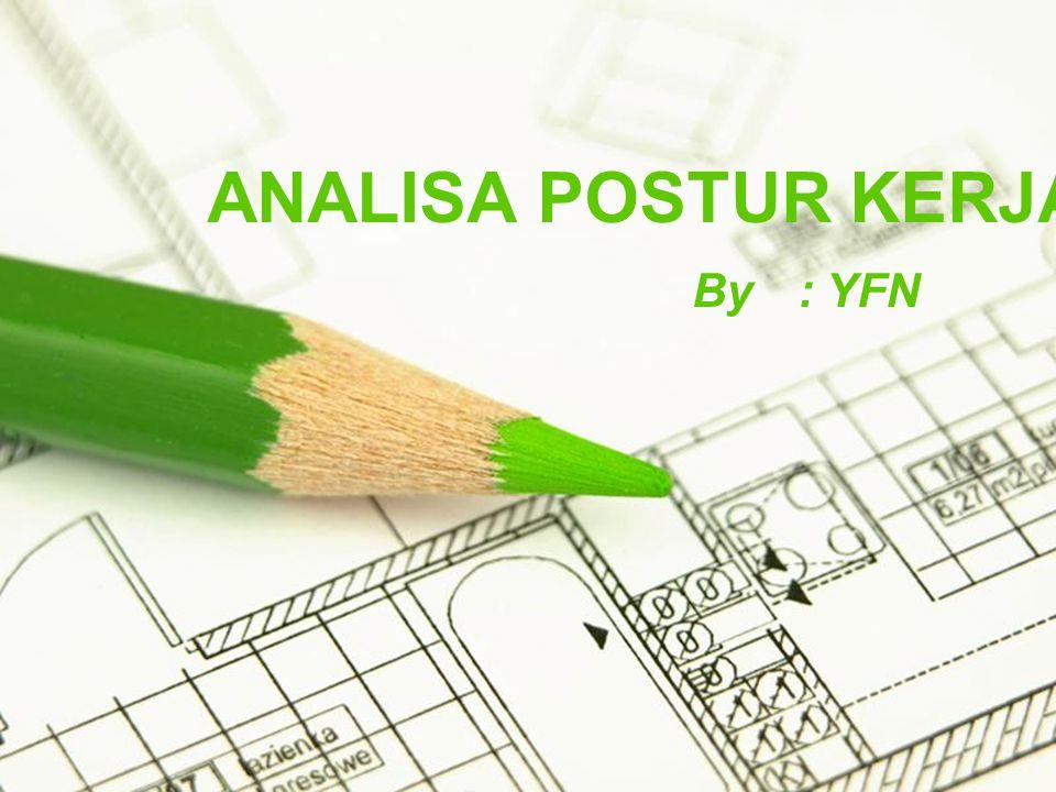 Page 1 ANALISA POSTUR KERJA By: YFN