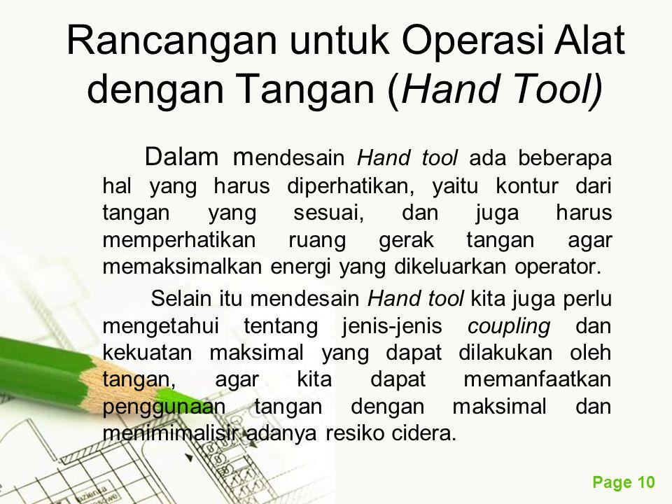 Page 10 Rancangan untuk Operasi Alat dengan Tangan (Hand Tool) Dalam m endesain Hand tool ada beberapa hal yang harus diperhatikan, yaitu kontur dari