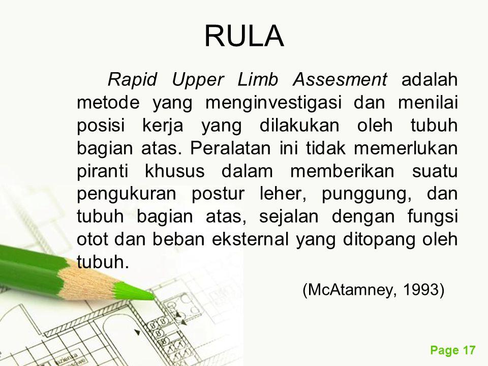 Page 17 RULA Rapid Upper Limb Assesment adalah metode yang menginvestigasi dan menilai posisi kerja yang dilakukan oleh tubuh bagian atas. Peralatan i