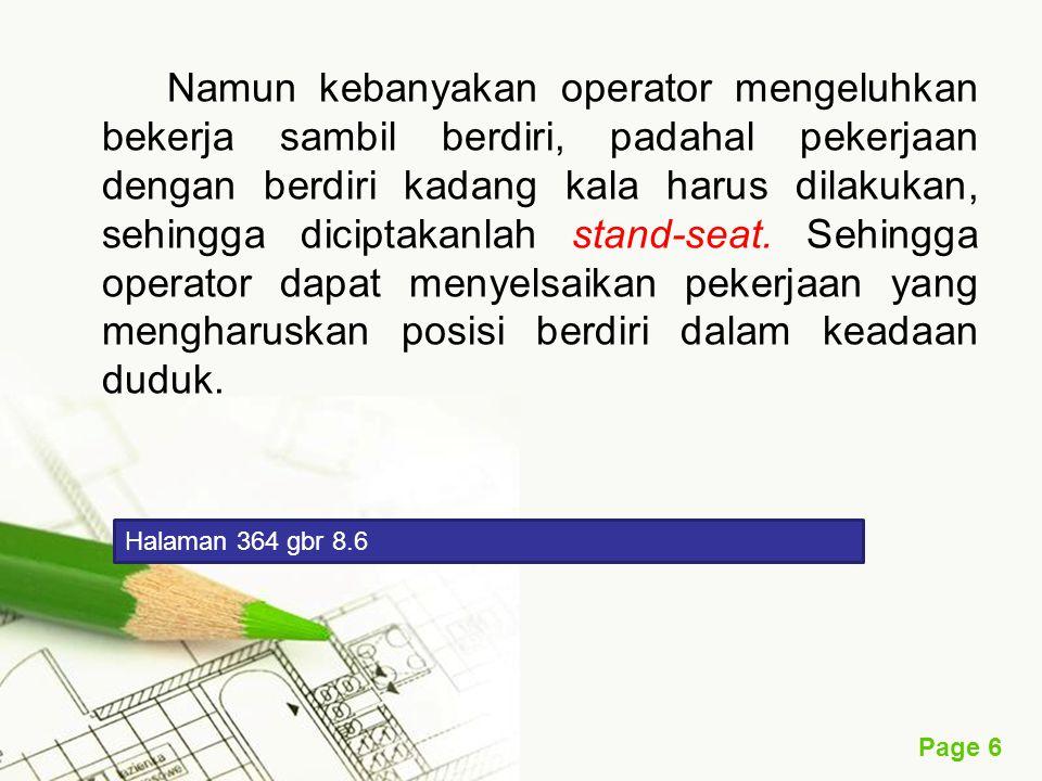 Page 6 Namun kebanyakan operator mengeluhkan bekerja sambil berdiri, padahal pekerjaan dengan berdiri kadang kala harus dilakukan, sehingga diciptakanlah stand-seat.