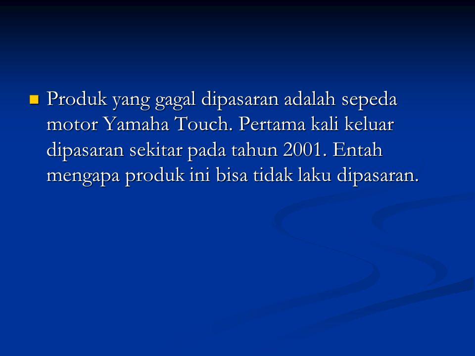 Produk yang gagal dipasaran adalah sepeda motor Yamaha Touch.