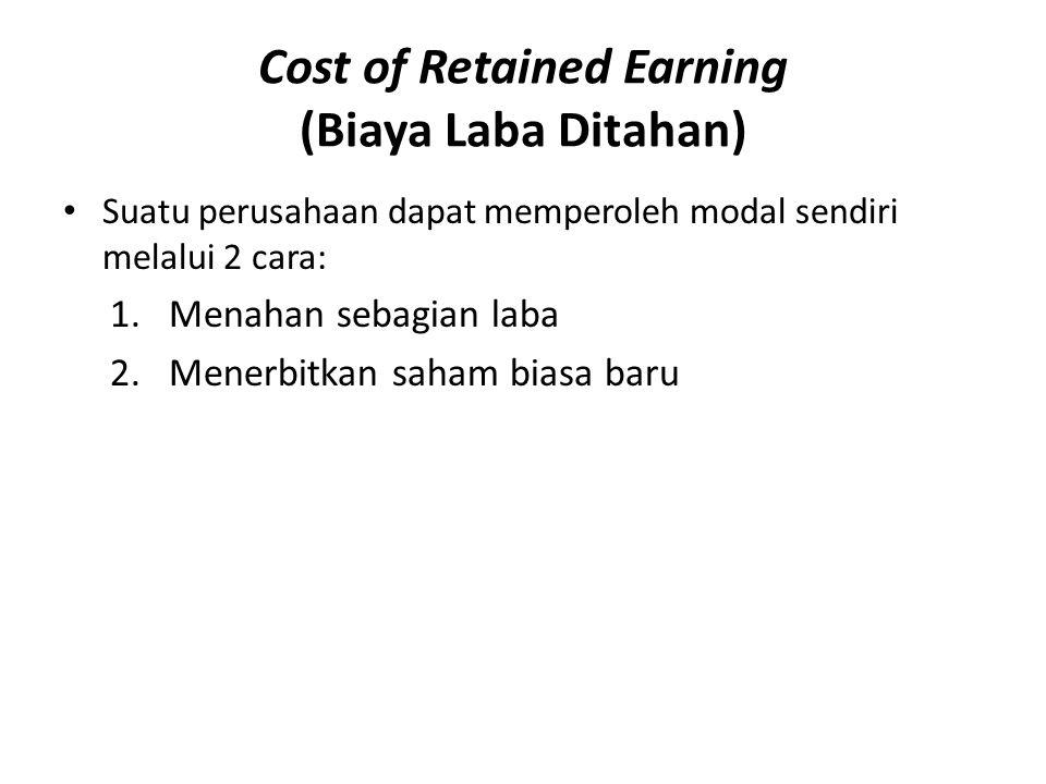 Cost of Retained Earning (Biaya Laba Ditahan) Suatu perusahaan dapat memperoleh modal sendiri melalui 2 cara: 1.Menahan sebagian laba 2.Menerbitkan sa