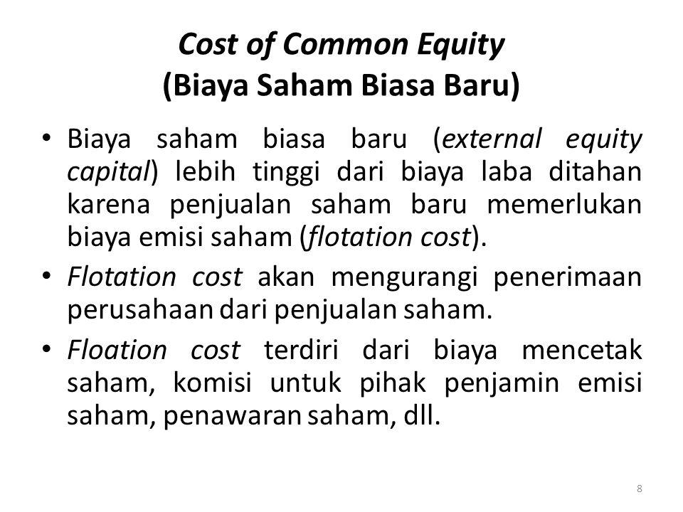 Cost of Common Equity (Biaya Saham Biasa Baru) Biaya saham biasa baru (external equity capital) lebih tinggi dari biaya laba ditahan karena penjualan