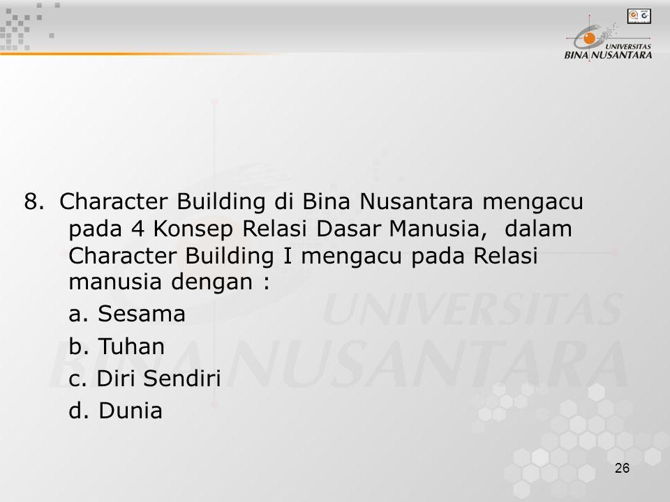 25 7. Character Building di Bina Nusantara mengacu pada 4 Konsep Relasi Dasar Manusia, dalam Character Building III mengacu pada Relasi manusia dengan