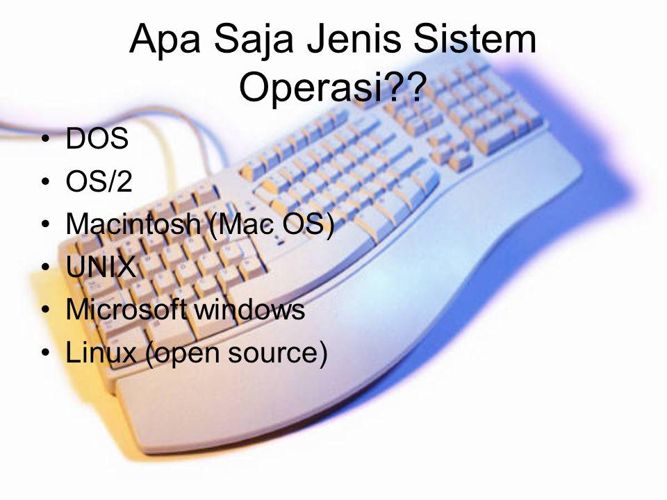 Apa Saja Jenis Sistem Operasi?? DOS OS/2 Macintosh (Mac OS) UNIX Microsoft windows Linux (open source)