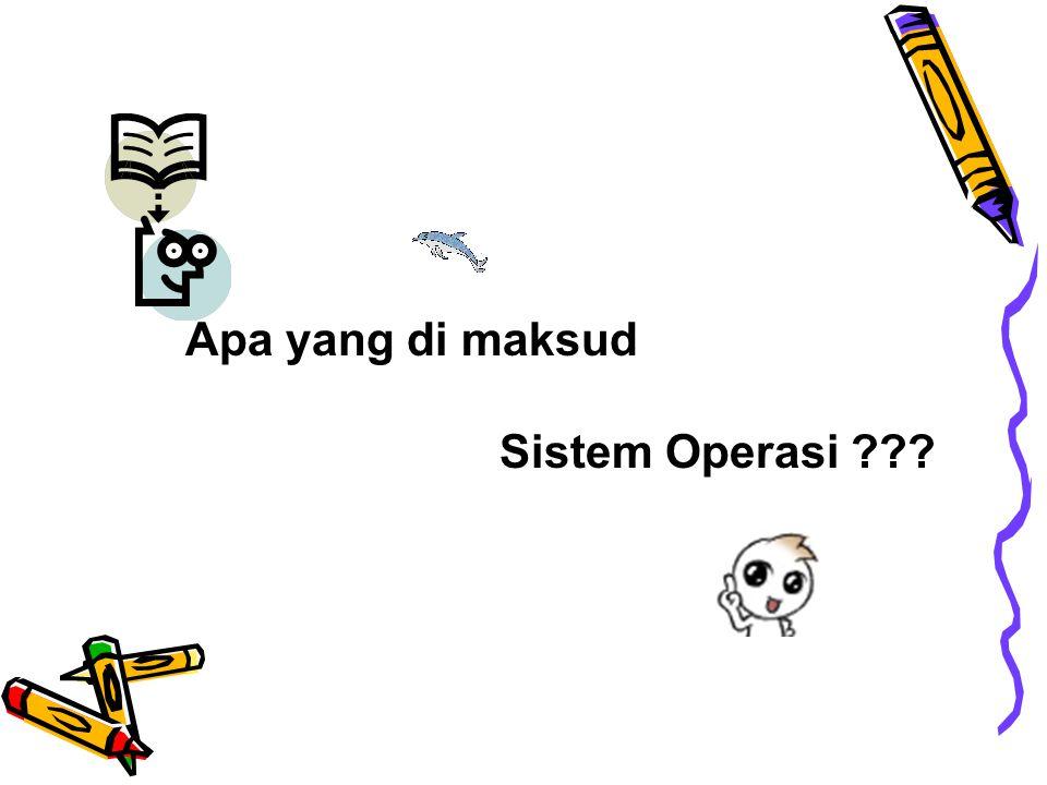 Apa yang di maksud Sistem Operasi ???