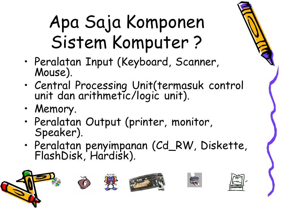 Apa Saja Komponen Sistem Komputer ? Peralatan Input (Keyboard, Scanner, Mouse). Central Processing Unit(termasuk control unit dan arithmetic/logic uni