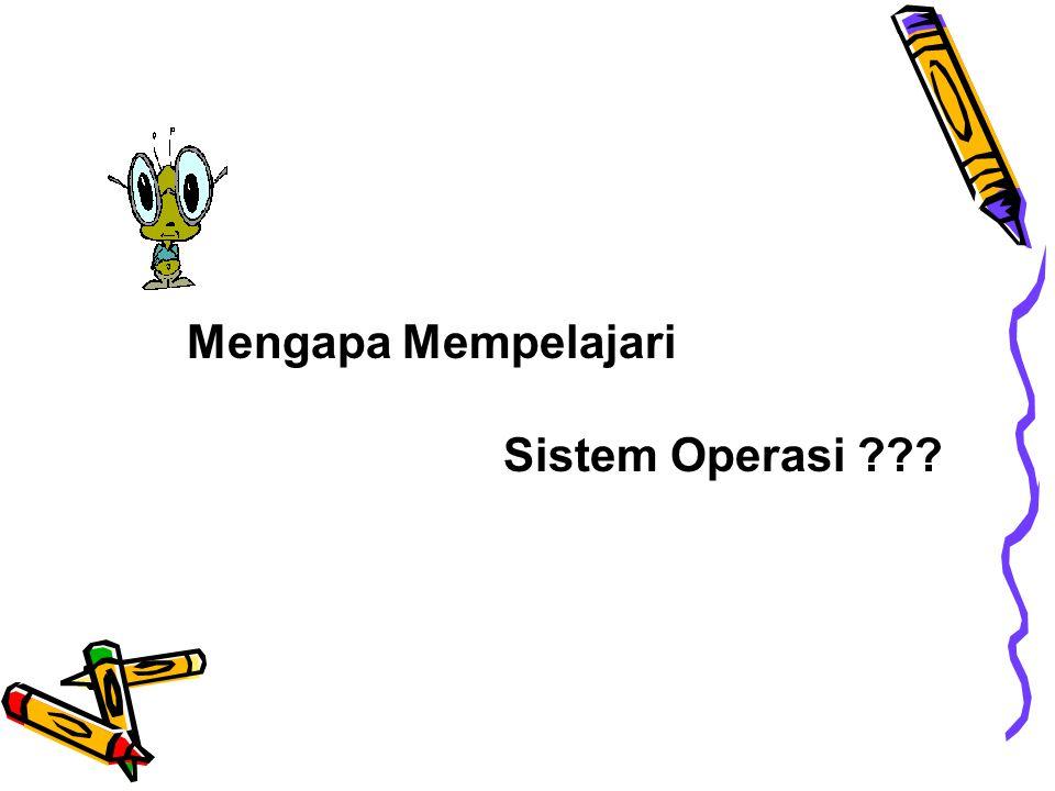 Mengapa Mempelajari Sistem Operasi ???