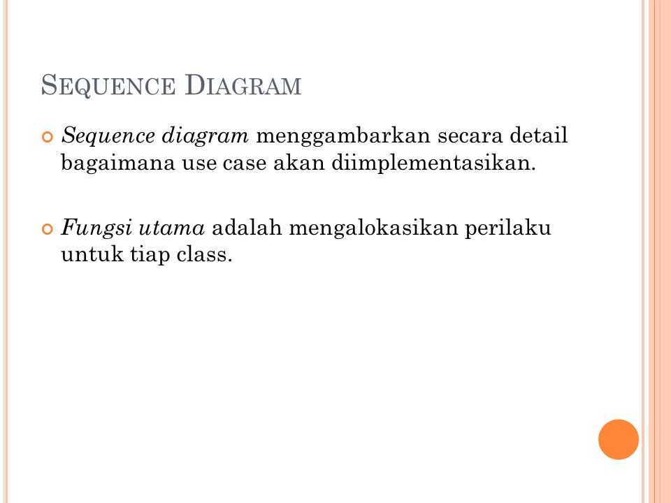 S EQUENCE D IAGRAM Sequence diagram menggambarkan secara detail bagaimana use case akan diimplementasikan.