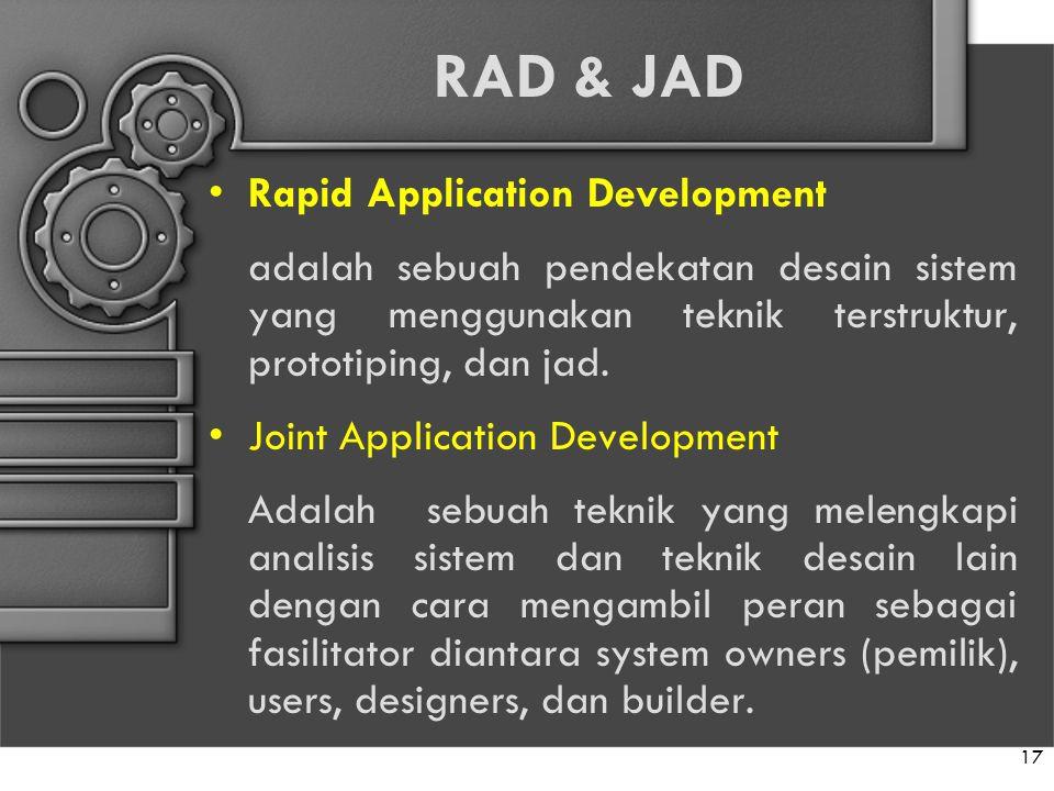 RAD & JAD Rapid Application Development adalah sebuah pendekatan desain sistem yang menggunakan teknik terstruktur, prototiping, dan jad. Joint Applic