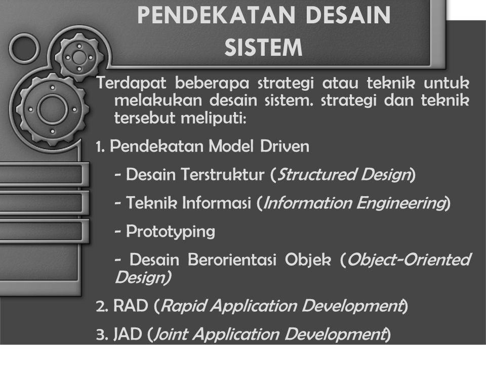 PENDEKATAN DESAIN SISTEM Terdapat beberapa strategi atau teknik untuk melakukan desain sistem. strategi dan teknik tersebut meliputi: 1. Pendekatan Mo