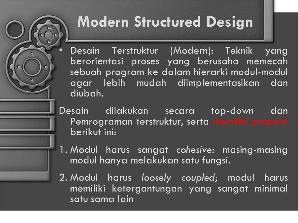 Modern Structured Design Desain Terstruktur (Modern): Teknik yang berorientasi proses yang berusaha memecah sebuah program ke dalam hierarki modul-modul agar lebih mudah diimplementasikan dan diubah.