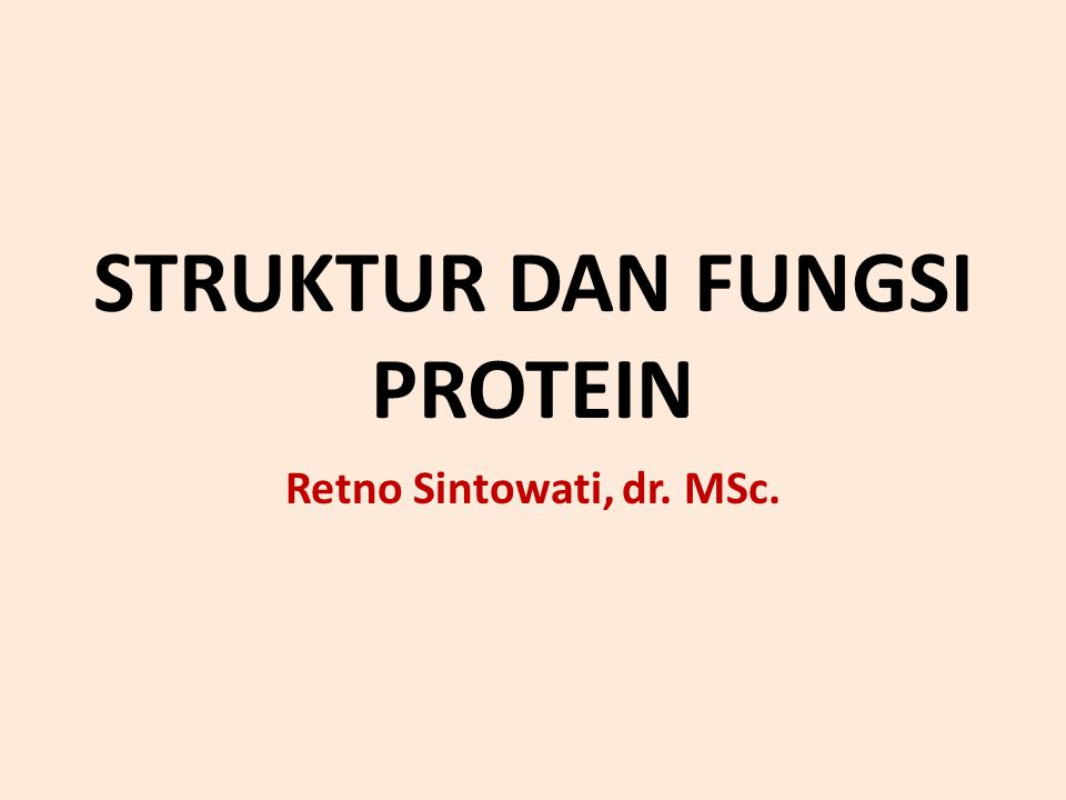 STRUKTUR DAN FUNGSI PROTEIN Retno Sintowati, dr. MSc.