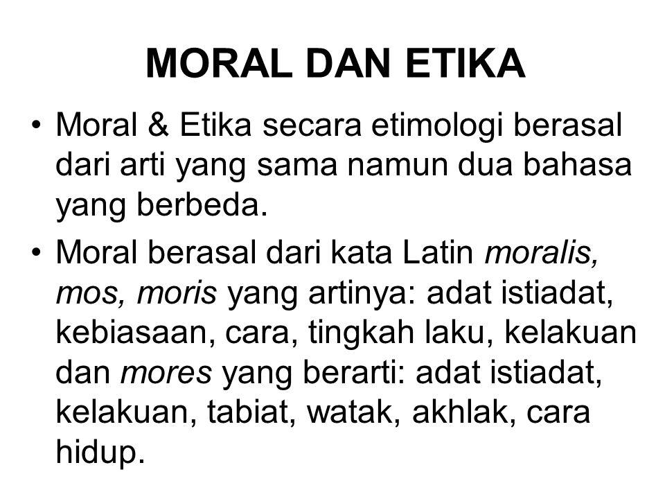 MORAL DAN ETIKA Moral & Etika secara etimologi berasal dari arti yang sama namun dua bahasa yang berbeda. Moral berasal dari kata Latin moralis, mos,