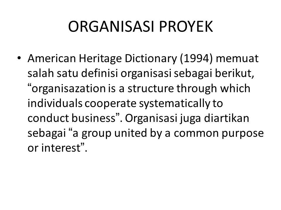 """ORGANISASI PROYEK American Heritage Dictionary (1994) memuat salah satu definisi organisasi sebagai berikut, """"organisazation is a structure through wh"""