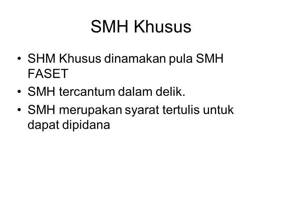SMH Khusus SHM Khusus dinamakan pula SMH FASET SMH tercantum dalam delik. SMH merupakan syarat tertulis untuk dapat dipidana