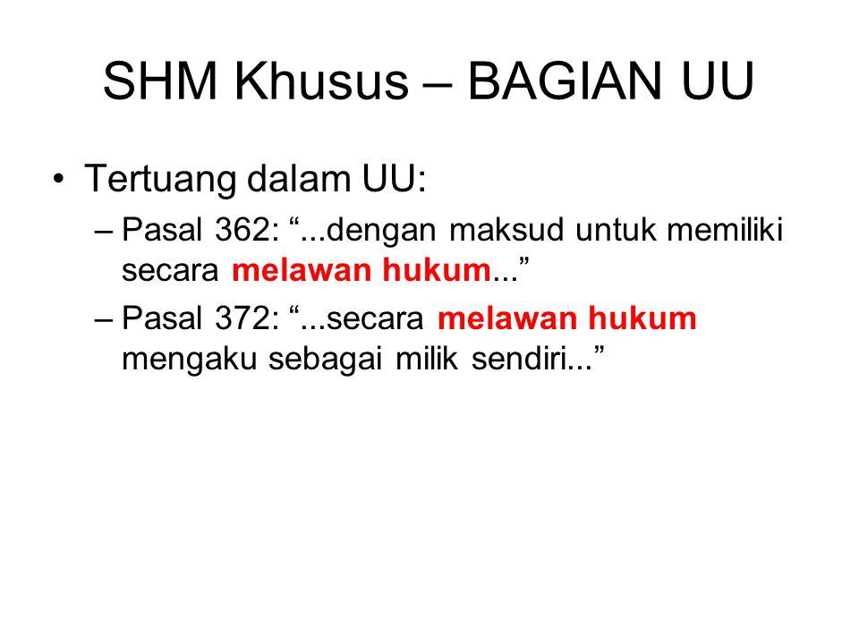 """SHM Khusus – BAGIAN UU Tertuang dalam UU: –Pasal 362: """"...dengan maksud untuk memiliki secara melawan hukum..."""" –Pasal 372: """"...secara melawan hukum m"""