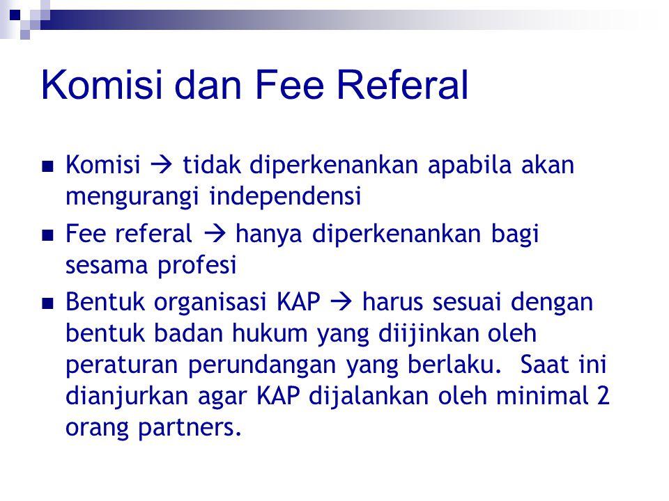 Komisi dan Fee Referal Komisi  tidak diperkenankan apabila akan mengurangi independensi Fee referal  hanya diperkenankan bagi sesama profesi Bentuk