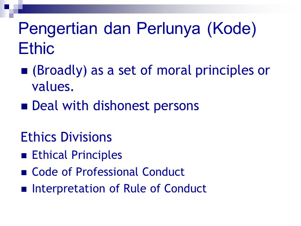 Pengertian dan Perlunya (Kode) Ethic (Broadly) as a set of moral principles or values.